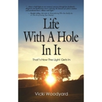 Life With A Hole In It by Vicki Woodyard